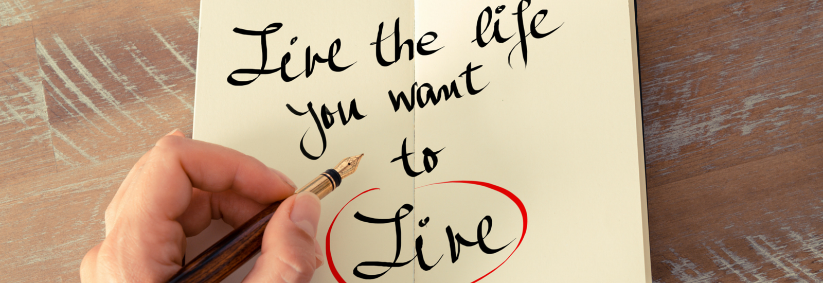 Live te life you want to live